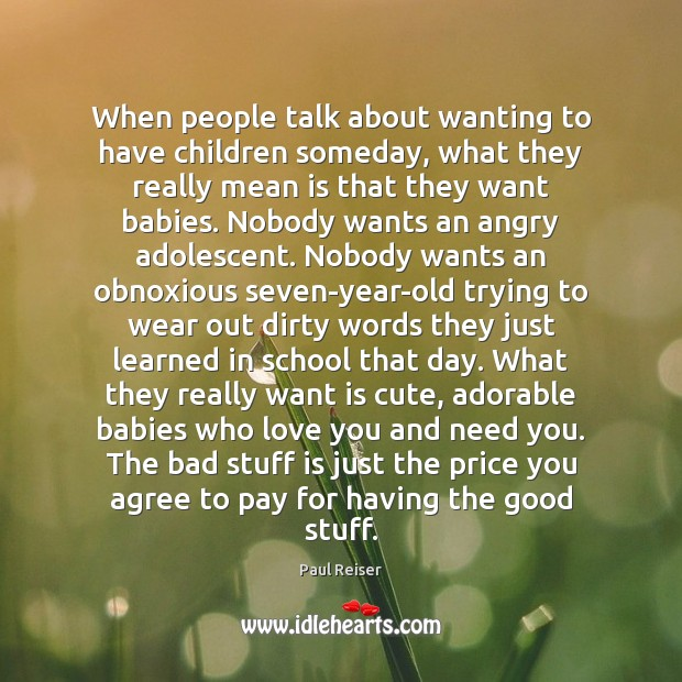 When people talk about wanting to have children someday, what they really Paul Reiser Picture Quote