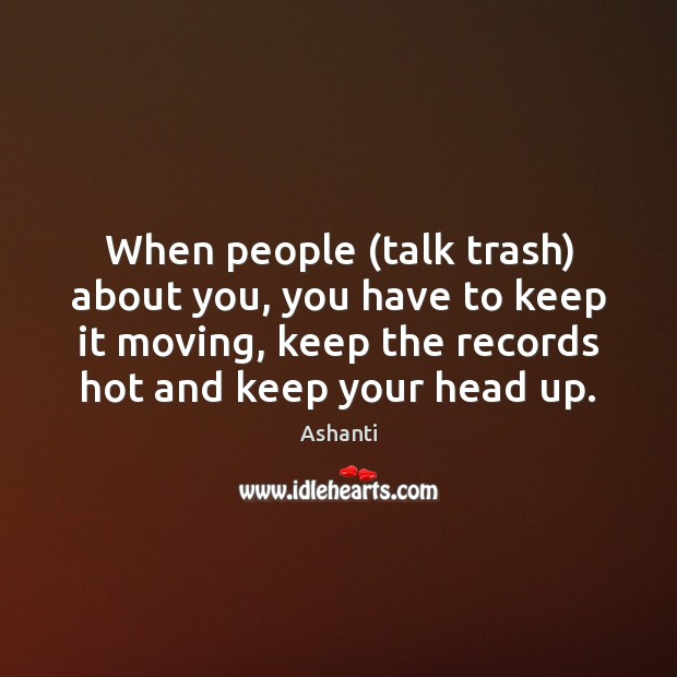 Image, When people (talk trash) about you, you have to keep it moving,