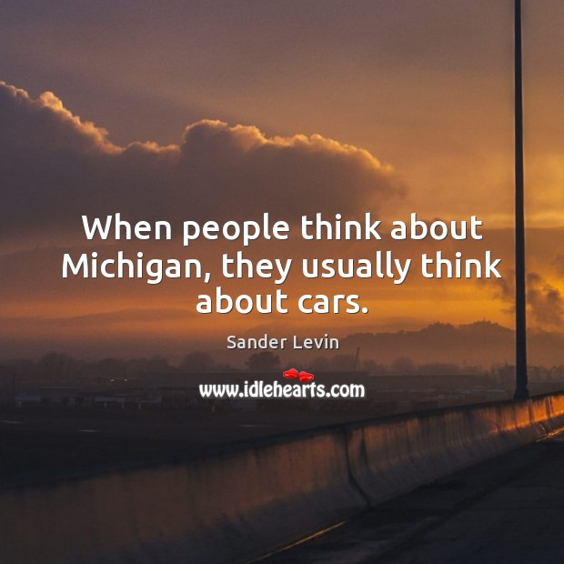 When people think about Michigan, they usually think about cars. Image