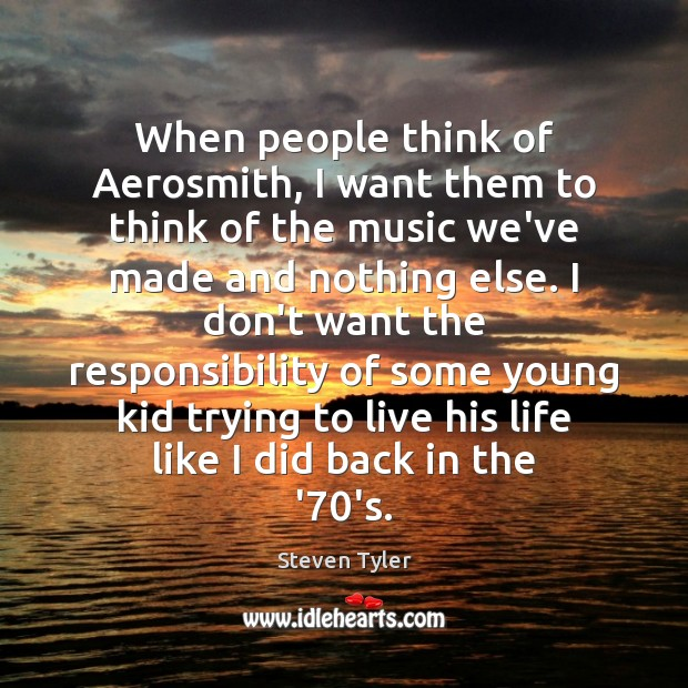 Steven Tyler Picture Quote image saying: When people think of Aerosmith, I want them to think of the