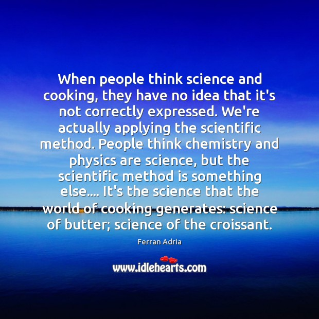 When people think science and cooking, they have no idea that it's Image