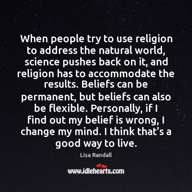 When people try to use religion to address the natural world, science Belief Quotes Image