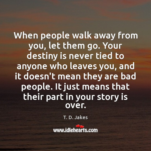 Image, When people walk away from you, let them go. Your destiny is