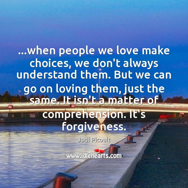 Image, …when people we love make choices, we don't always understand them. But