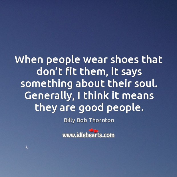 Image, When people wear shoes that don't fit them, it says something about their soul.