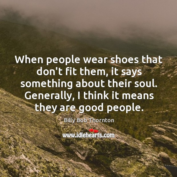 When people wear shoes that don't fit them, it says something about Image