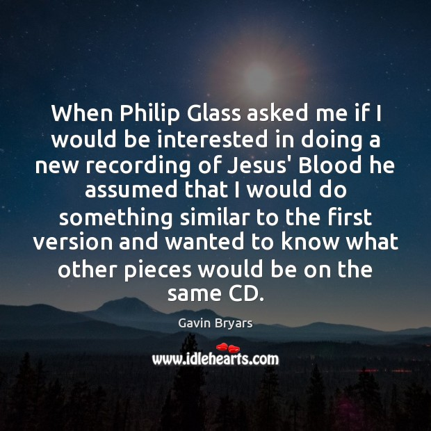 Image, When Philip Glass asked me if I would be interested in doing