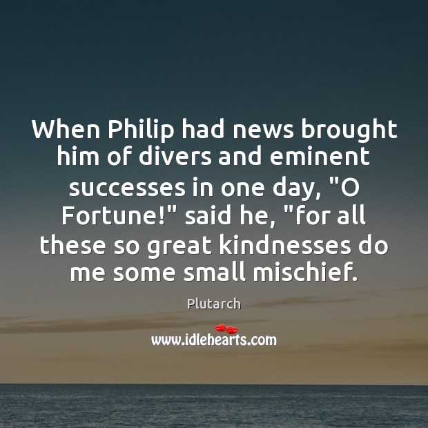 When Philip had news brought him of divers and eminent successes in Plutarch Picture Quote