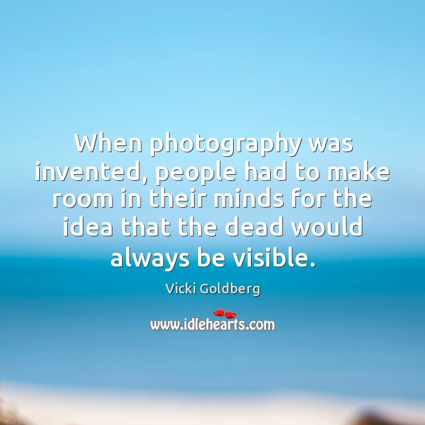 When photography was invented, people had to make room in their minds Image