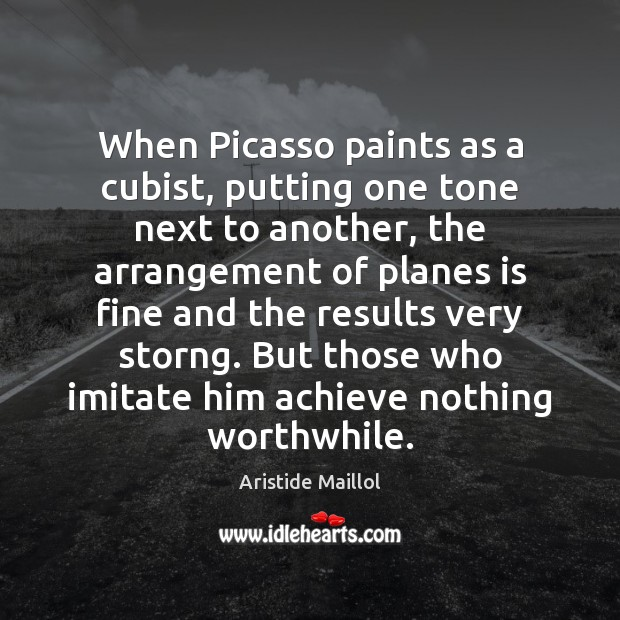 Image, When Picasso paints as a cubist, putting one tone next to another,
