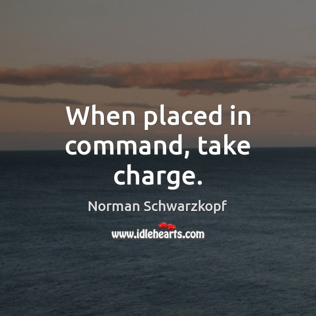 When placed in command, take charge. Image