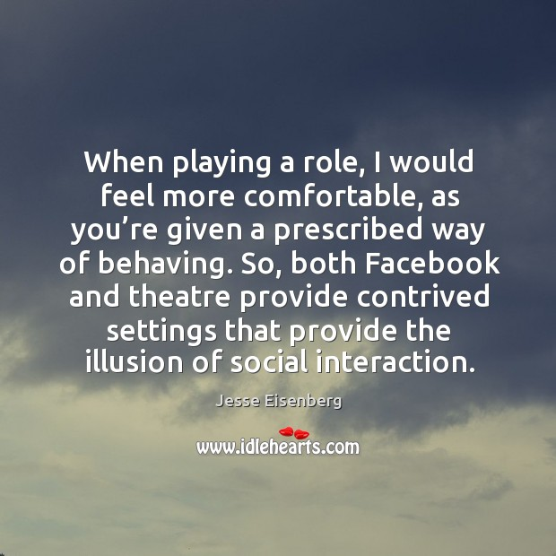 When playing a role, I would feel more comfortable, as you're given a prescribed way Image
