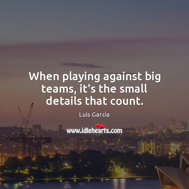 When playing against big teams, it's the small details that count. Image