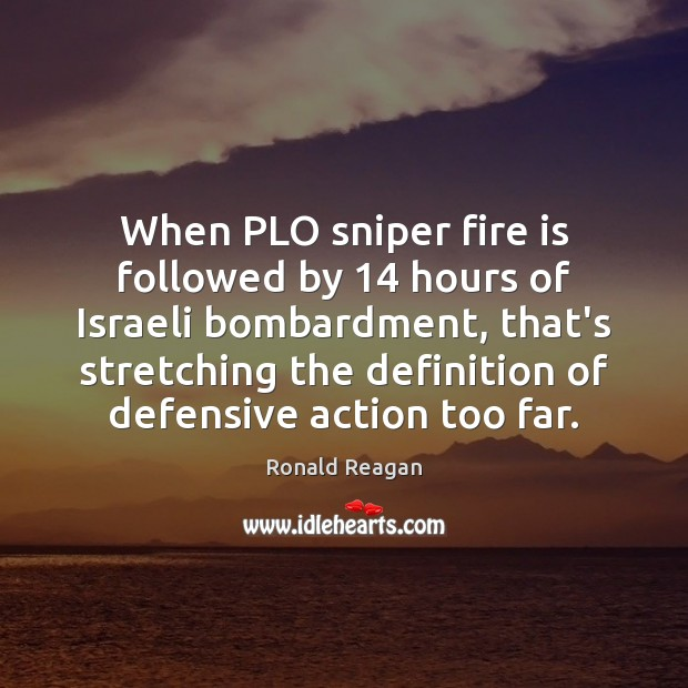 Image, When PLO sniper fire is followed by 14 hours of Israeli bombardment, that's