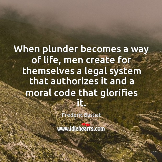 Image, When plunder becomes a way of life, men create for themselves a