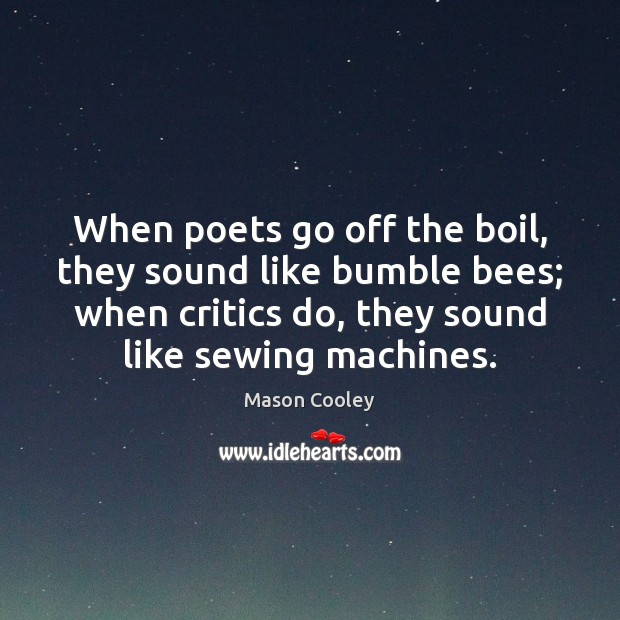When poets go off the boil, they sound like bumble bees