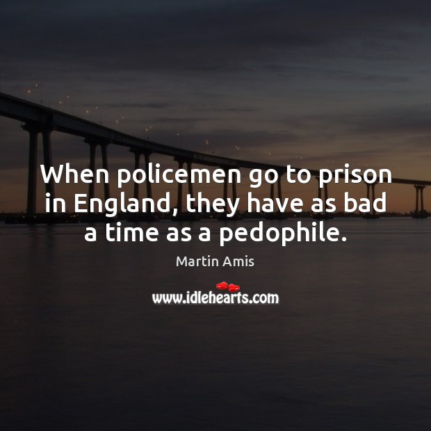 When policemen go to prison in England, they have as bad a time as a pedophile. Image