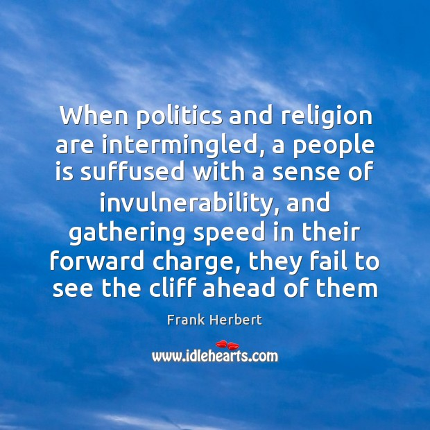 When politics and religion are intermingled, a people is suffused with a Frank Herbert Picture Quote
