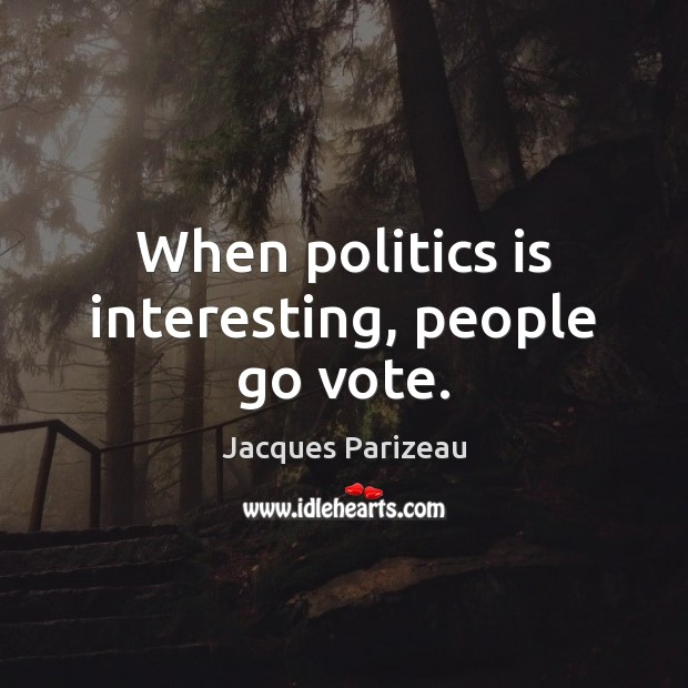 When politics is interesting, people go vote. Image