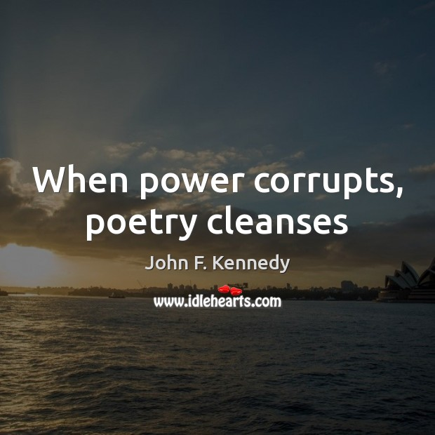 Image, When power corrupts, poetry cleanses