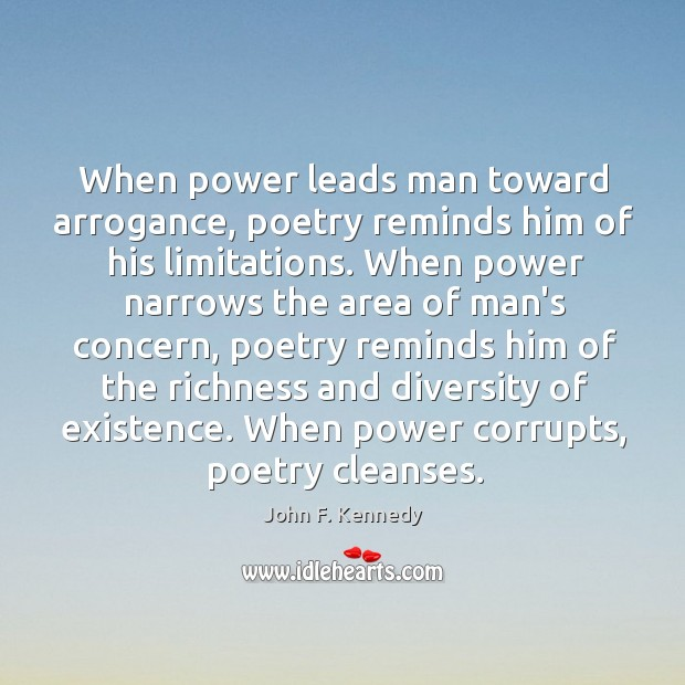 When power leads man toward arrogance, poetry reminds him of his limitations. Image