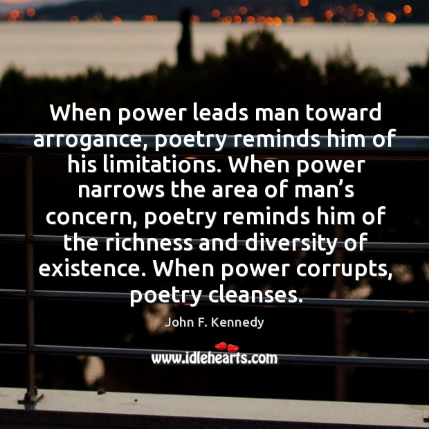 Image, When power leads man toward arrogance, poetry reminds him of his limitations.