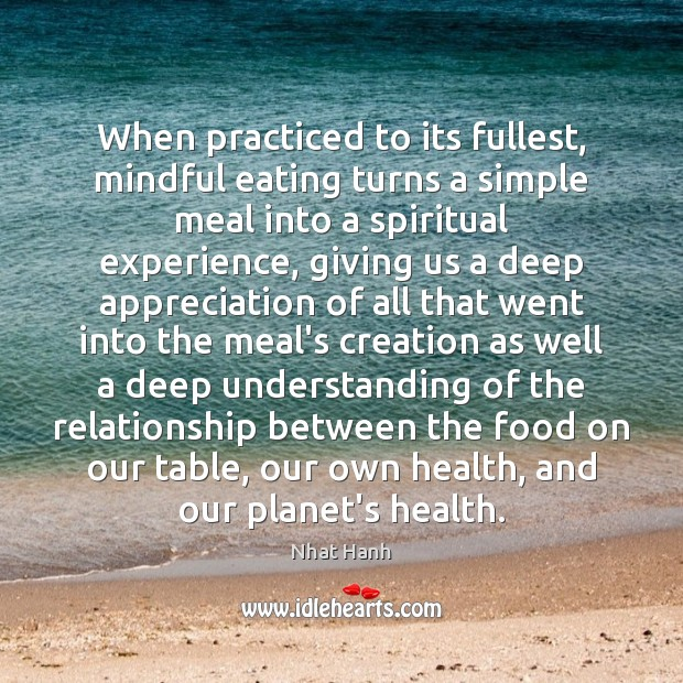 Image, When practiced to its fullest, mindful eating turns a simple meal into
