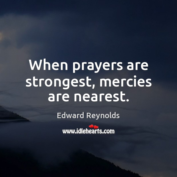 When prayers are strongest, mercies are nearest. Image