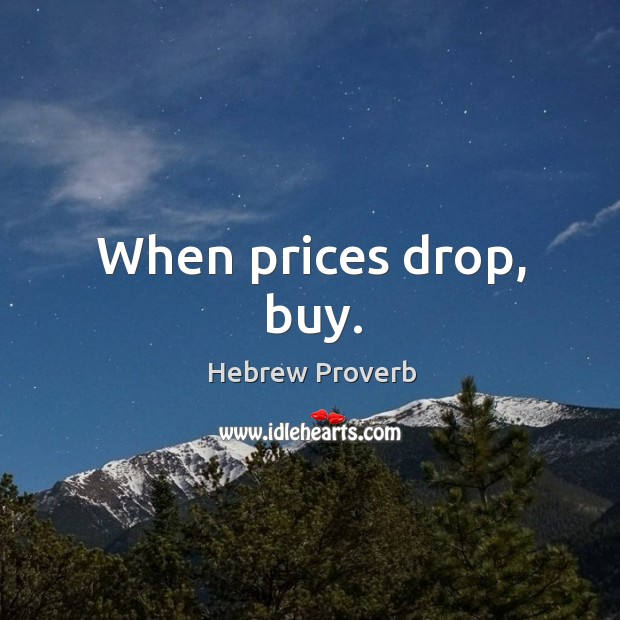 Image, When prices drop, buy.
