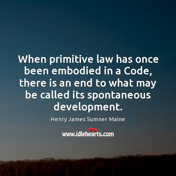 When primitive law has once been embodied in a Code, there is Image