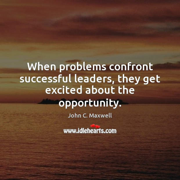 Image, When problems confront successful leaders, they get excited about the opportunity.