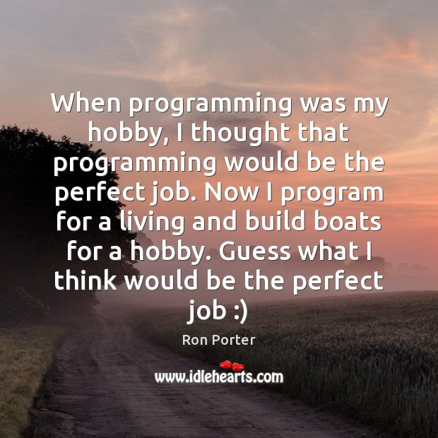 When programming was my hobby, I thought that programming would be the Image