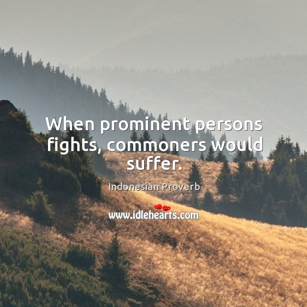 When prominent persons fights, commoners would suffer. Indonesian Proverbs Image