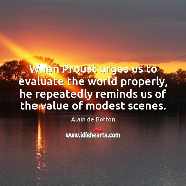 Image, When Proust urges us to evaluate the world properly, he repeatedly reminds