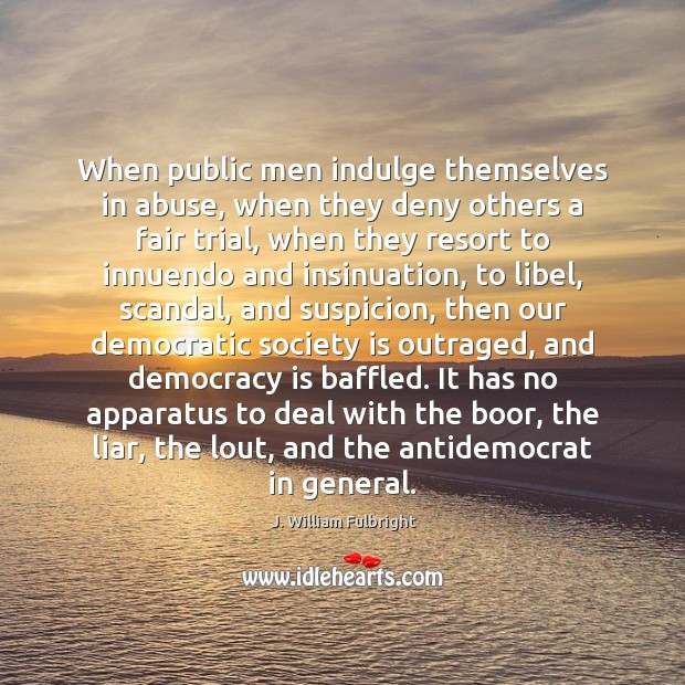 When public men indulge themselves in abuse, when they deny others a Democracy Quotes Image