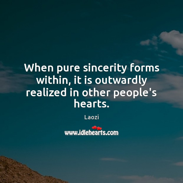 Image, When pure sincerity forms within, it is outwardly realized in other people's hearts.
