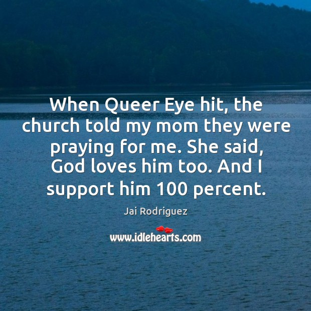 When queer eye hit, the church told my mom they were praying for me. Jai Rodriguez Picture Quote