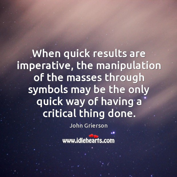 When quick results are imperative, the manipulation of the masses through symbols Image