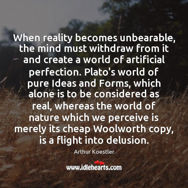 When reality becomes unbearable, the mind must withdraw from it and create Image