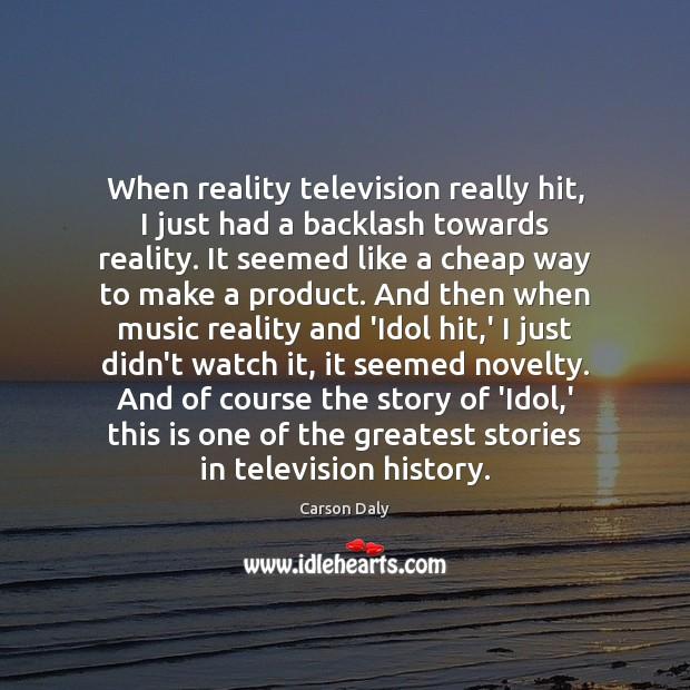 Image, When reality television really hit, I just had a backlash towards reality.