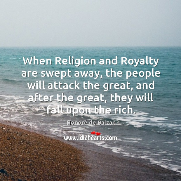 Image, When religion and royalty are swept away, the people will attack the great, and after