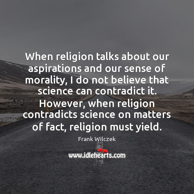 When religion talks about our aspirations and our sense of morality, I Frank Wilczek Picture Quote