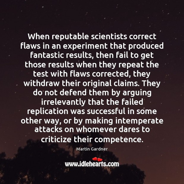 When reputable scientists correct flaws in an experiment that produced fantastic results, Martin Gardner Picture Quote
