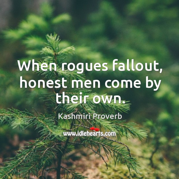 Image, When rogues fallout, honest men come by their own.