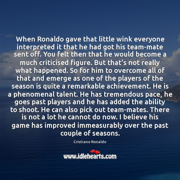 When Ronaldo gave that little wink everyone interpreted it that he had Cristiano Ronaldo Picture Quote