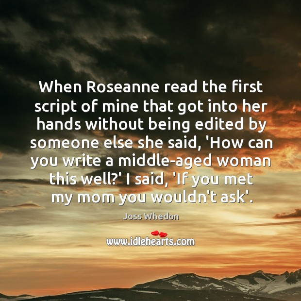 Image, When Roseanne read the first script of mine that got into her