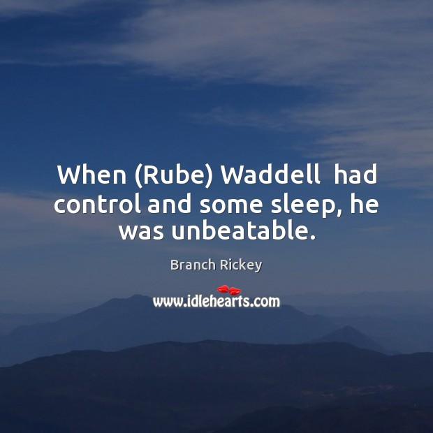 Image, When (Rube) Waddell  had control and some sleep, he was unbeatable.