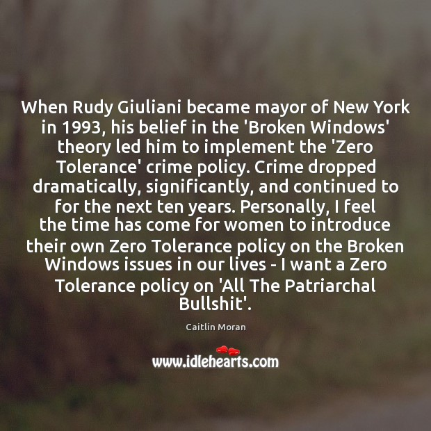 When Rudy Giuliani became mayor of New York in 1993, his belief in Caitlin Moran Picture Quote