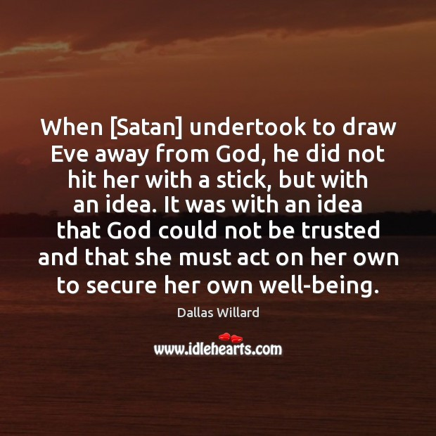 When [Satan] undertook to draw Eve away from God, he did not Image