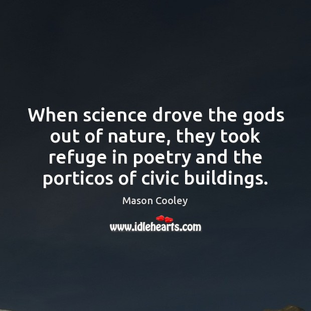 When science drove the Gods out of nature, they took refuge in Image